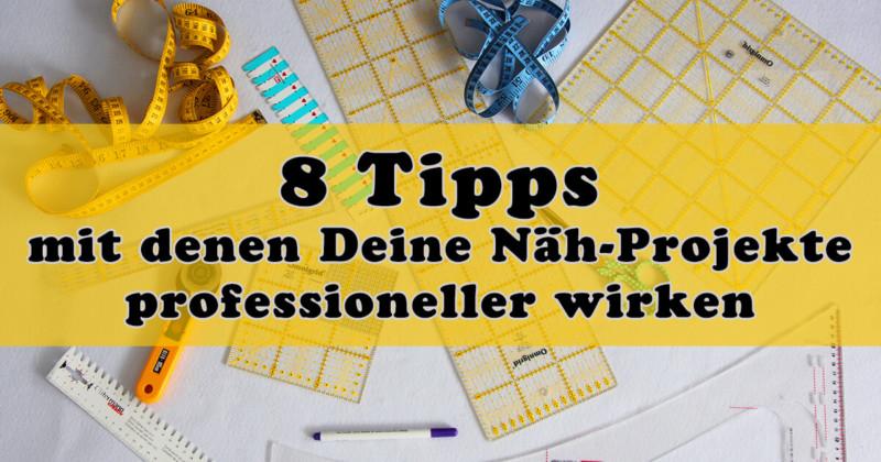 8 Tipps mit denen Deine Nähprojekte professioneller wirken